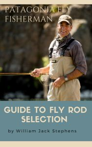Guide To Fly Rod Selection by Patagonia Fly Fisherman